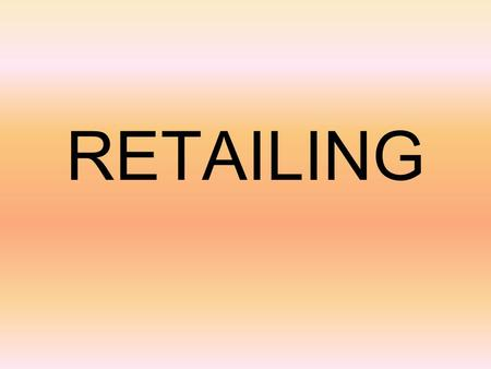 RETAILING. What is Retailing? Retailing includes all activities involved in selling, renting, and providing good and services to ultimate consumers for.