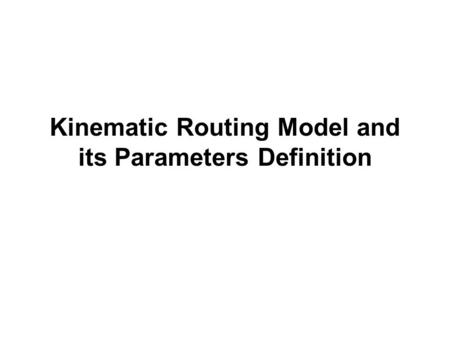 Kinematic Routing Model and its Parameters Definition.