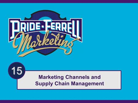 15 Marketing Channels and Supply Chain Management.