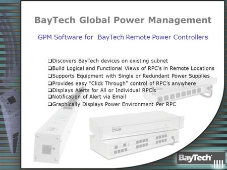 BayTech Global Power Management GPM Software for BayTech Remote Power Controllers  Discovers BayTech devices on existing subnet  Build Logical and Functional.