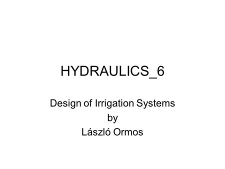 HYDRAULICS_6 Design of Irrigation Systems by László Ormos.