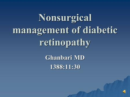 Nonsurgical management of diabetic retinopathy Ghanbari MD 1388:11:30.