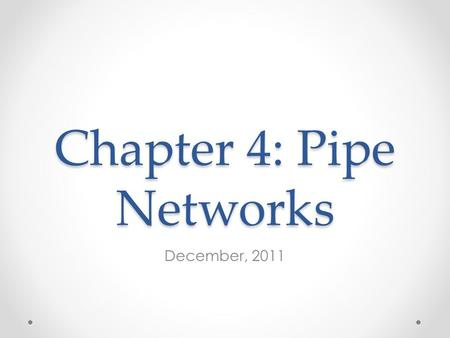 Chapter 4: Pipe Networks December, 2011. Have you been doing the homework? Student who did not keep up with homework after seeing final class grade!