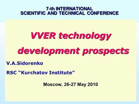 "1 7-th INTERNATIONAL SCIENTIFIC AND TECHNICAL CONFERENCE VVER technology development prospects V.A.Sidorenko RSC ""Kurchatov Institute"" Moscow, Moscow,"