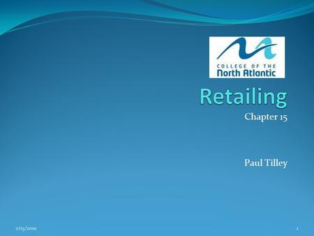 Chapter 15 Paul Tilley 2/15/20101. Learning Objectives: Upon completion of this unit the learner should be able to: Define Retailing Discuss the value.