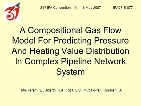 A Compositional Gas Flow Model For Predicting Pressure And Heating Value Distribution In Complex Pipeline Network System IPA07-E-07731 st IPA Convention: