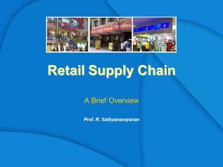 Retail Supply Chain A Brief Overview Prof. R. Sathyanarayanan.