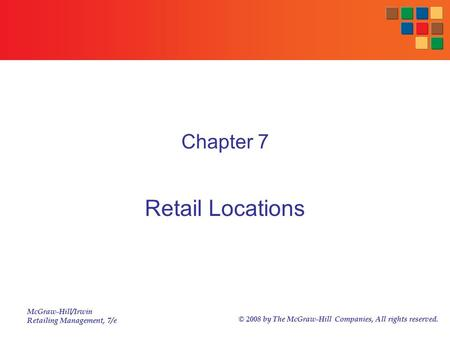 McGraw-Hill/Irwin Retailing Management, 7/e © 2008 by The McGraw-Hill Companies, All rights reserved. Chapter 7 Retail Locations.