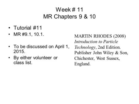 Week # 11 MR Chapters 9 & 10 Tutorial #11 MR #9.1, 10.1. To be discussed on April 1, 2015. By either volunteer or class list. MARTIN RHODES (2008) Introduction.