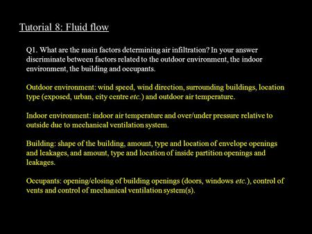 Tutorial 8: Fluid flow Q1. What are the main factors determining air infiltration? In your answer discriminate between factors related to the outdoor environment,