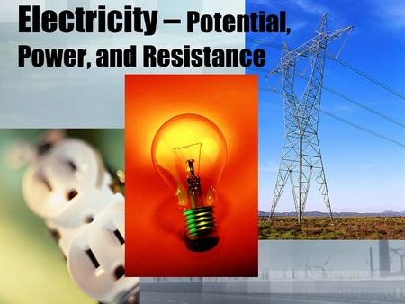 Electricity – Potential, Power, and Resistance. Drill #25 Quote: A goal is a dream with a deadline. ~Napoleon Hill Objective:TAKS Warm-up Potential, Power,