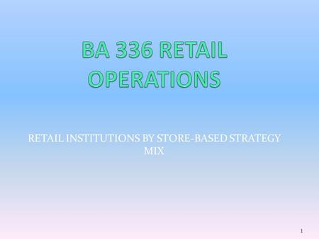 RETAIL INSTITUTIONS BY STORE-BASED STRATEGY MIX 1.