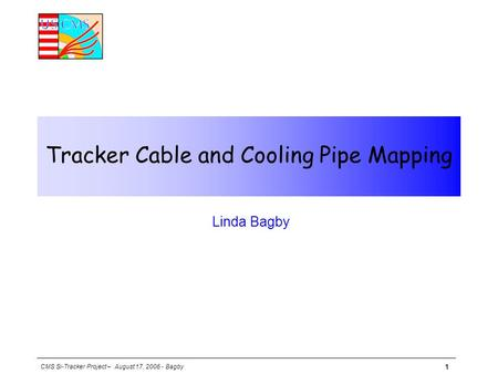 CMS Si-Tracker Project – August 17, 2006 - Bagby 1 Tracker Cable and Cooling Pipe Mapping  Linda Bagby.