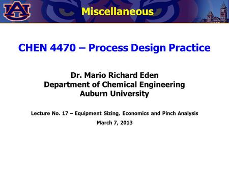 Miscellaneous CHEN 4470 – Process Design Practice Dr. Mario Richard Eden Department of Chemical Engineering Auburn University Lecture No. 17 – Equipment.