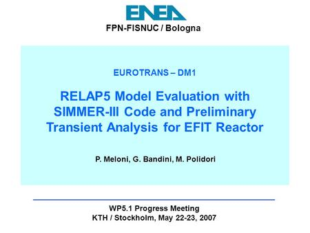 EUROTRANS – DM1 RELAP5 Model Evaluation with SIMMER-III Code and Preliminary Transient Analysis for EFIT Reactor WP5.1 Progress Meeting KTH / Stockholm,