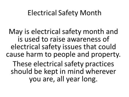 Electrical Safety Month May is electrical safety month and is used to raise awareness of electrical safety issues that could cause harm to people and property.