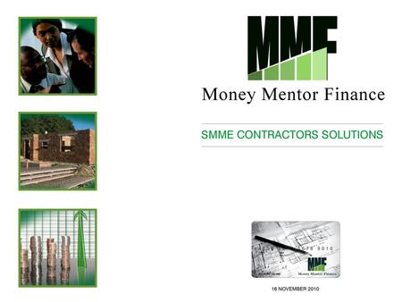 SMME Contractors solution. Background MMF originated in 2002 when the SMME markets were virtually brand new and nobody wanted to participate in this market.