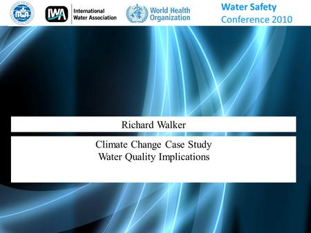 Richard Walker Climate Change Case Study Water Quality Implications Water Safety Conference 2010.