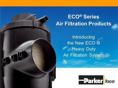 ECO ® Series Air Filtration Products Introducing the New ECO III Heavy Duty Air Filtration System.