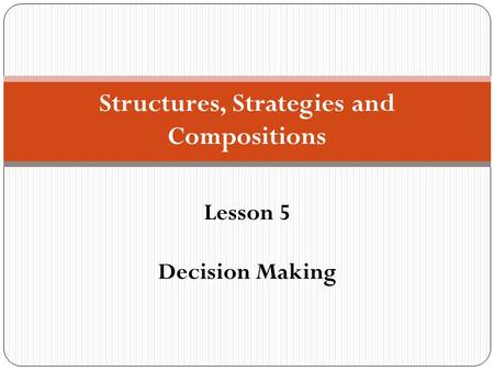 Structures, Strategies and Compositions Lesson 5 Decision Making.
