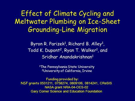 Effect of Climate Cycling and Meltwater Plumbing on Ice-Sheet Grounding-Line Migration Byron R. Parizek 1, Richard B. Alley 1, Todd K. Dupont 2, Ryan T.