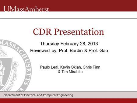 Department of Electrical and Computer Engineering CDR Presentation Thursday February 28, 2013 Reviewed by: Prof. Bardin & Prof. Gao Paulo Leal, Kevin Okiah,