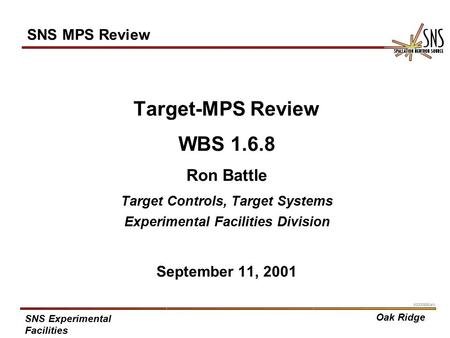 Oak Ridge SNS Experimental Facilities X0000936/arb 1 SNS MPS Review Target-MPS Review WBS 1.6.8 Ron Battle Target Controls, Target Systems Experimental.