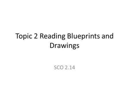 Topic 2 Reading Blueprints and Drawings SCO 2.14.