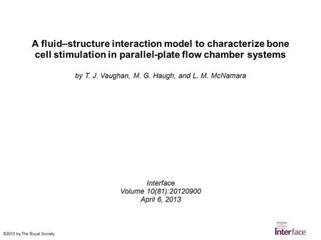 A fluid–structure interaction model to characterize bone cell stimulation in parallel-plate flow chamber systems by T. J. Vaughan, M. G. Haugh, and L.