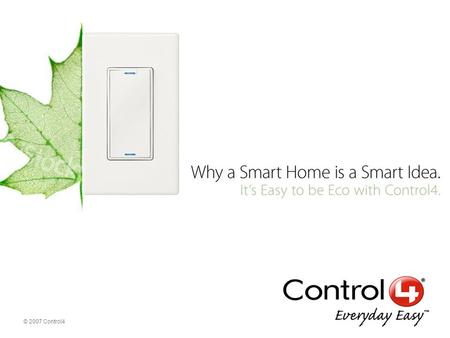 © 2007 Control4. Smart System Controller HC-300 – Linux-based central brain for the home Monitors and manages energy use of the smart home – Lighting.
