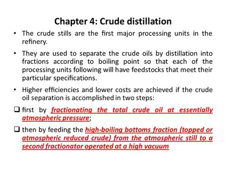 Chapter 4: Crude distillation The crude stills are the first major processing units in the refinery. They are used to separate the crude oils by distillation.