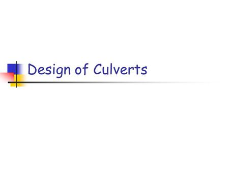 Design of Culverts. Culvert Design - Basics Top of culvert not used as pavement surface (unlike bridge), usually less than 7 m.