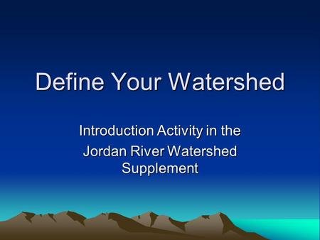 Define Your Watershed Introduction Activity in the Jordan River Watershed Supplement.