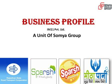 BUSINESS PROFILE IM21 Pvt. Ltd. A Unit Of Somya Group.