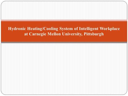 Hydronic Heating/Cooling System of Intelligent Workplace at Carnegie Mellon University, Pittsburgh.