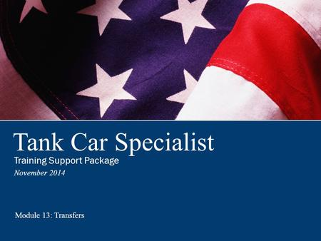 Tank Car Specialist Training Support Package November 2014 Module 13: Transfers.