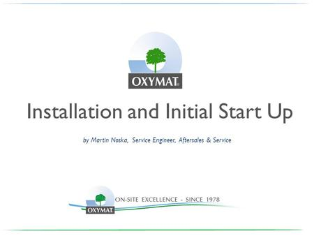 Installation and Initial Start Up by Martin Noska, Service Engineer, Aftersales & Service.