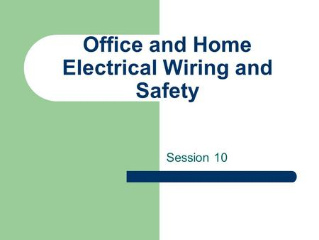 Office and Home Electrical Wiring and Safety Session 10.