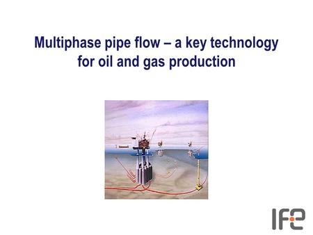 Multiphase pipe flow – a key technology for oil and gas production