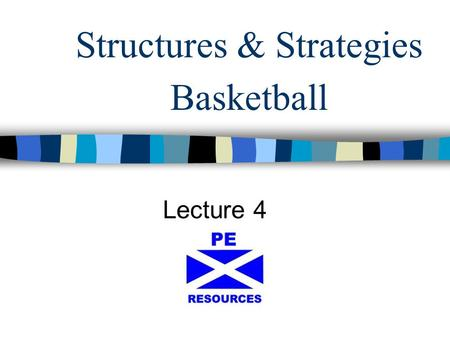 Structures & Strategies Basketball Lecture 4. GATHERING DATA GENERAL DATA - observation schedule + - video analysis.