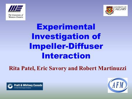 Experimental Investigation of Impeller-Diffuser Interaction Rita Patel, Eric Savory and Robert Martinuzzi.