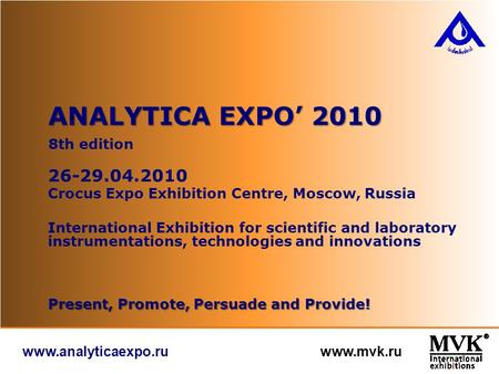 Www.analyticaexpo.ru www.mvk.ru 8th edition ANALYTICA EXPO' 2010 26-29.04.2010 Crocus Expo Exhibition Centre, Moscow, Russia International Exhibition for.