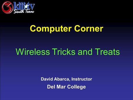 David Abarca, Instructor Del Mar College Computer Corner Wireless Tricks and Treats.