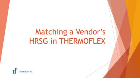 Matching a Vendor's HRSG in THERMOFLEX Thermoflow Inc.