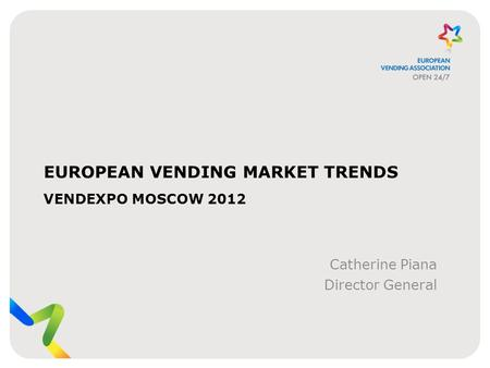 EUROPEAN VENDING MARKET TRENDS VENDEXPO MOSCOW 2012 Catherine Piana Director General.