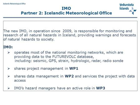 The new IMO, in operation since 2009, is responsible for monitoring and research of all natural hazards in Iceland, providing warnings and forecasts of.