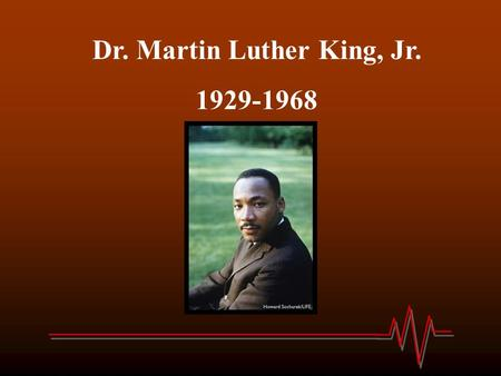 Dr. Martin Luther King, Jr. 1929-1968. Michael Luther King, Jr. was born on January 15 th to schoolteacher, Alberta King and Baptist minister, Michael.