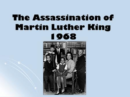 The Assassination of Martin Luther King 1968. Aims: Examine the impact of the assassination of Martin Luther King in 1968.