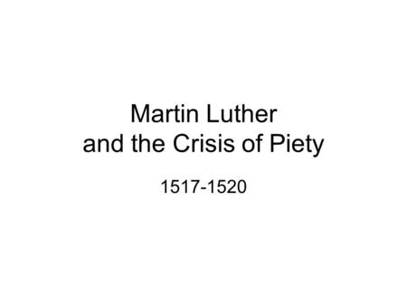 Martin Luther and the Crisis of Piety 1517-1520.