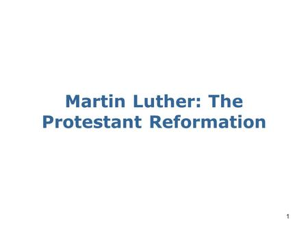 1 Martin Luther: The Protestant Reformation. Martin Luther.